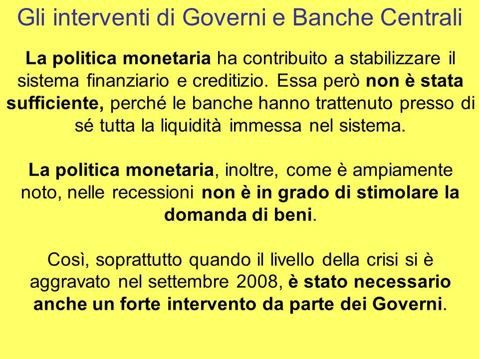 La politica monetaria ha contribuito a stabilizzare il sistema finanziario e creditizio. Essa però non è stata sufficiente, perché le banche hanno tra