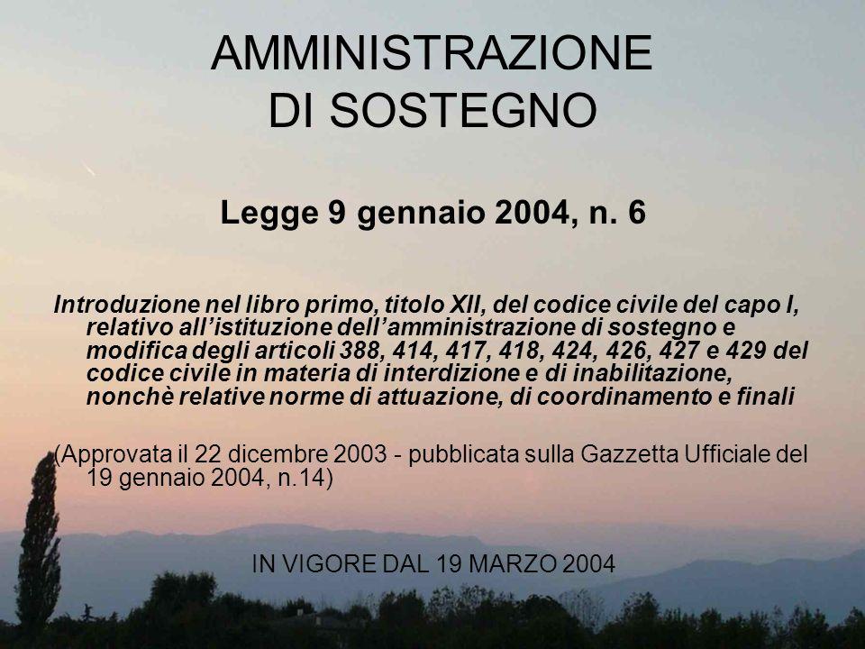 AMMINISTRAZIONE DI SOSTEGNO Legge 9 gennaio 2004, n. 6 Introduzione nel libro primo, titolo XII, del codice civile del capo I, relativo allistituzione