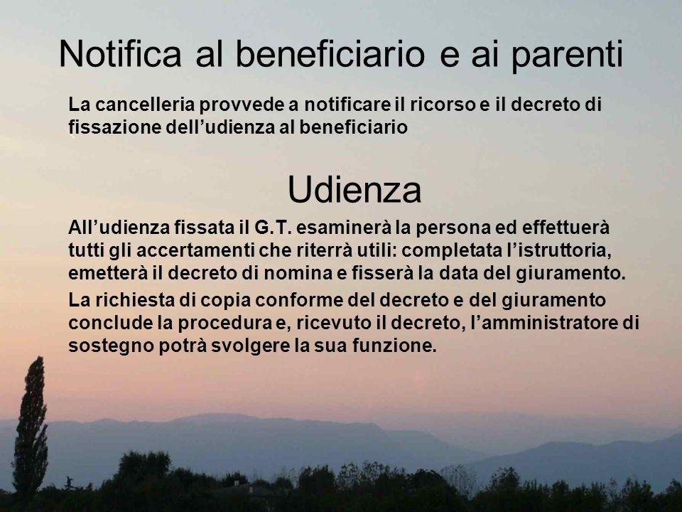 Notifica al beneficiario e ai parenti La cancelleria provvede a notificare il ricorso e il decreto di fissazione delludienza al beneficiario Udienza A