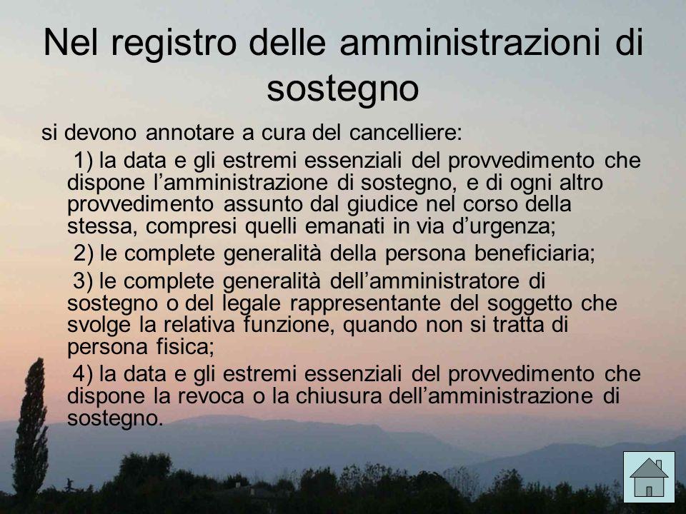 Nel registro delle amministrazioni di sostegno si devono annotare a cura del cancelliere: 1) la data e gli estremi essenziali del provvedimento che di