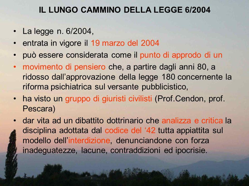 IL LUNGO CAMMINO DELLA LEGGE 6/2004 La legge n. 6/2004, entrata in vigore il 19 marzo del 2004 può essere considerata come il punto di approdo di un m