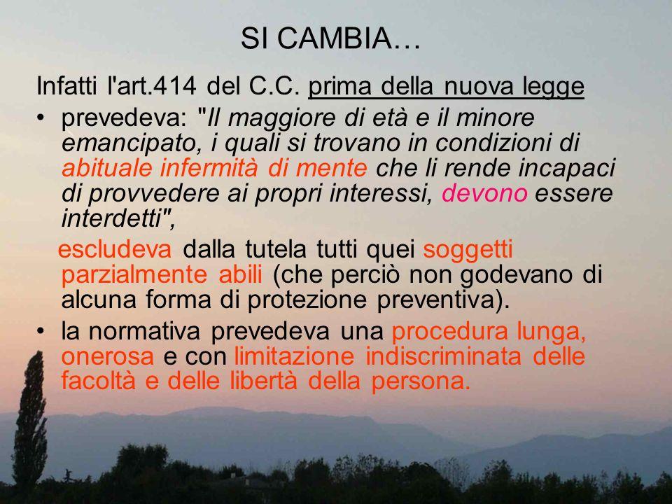 SI CAMBIA… Infatti l'art.414 del C.C. prima della nuova legge prevedeva: