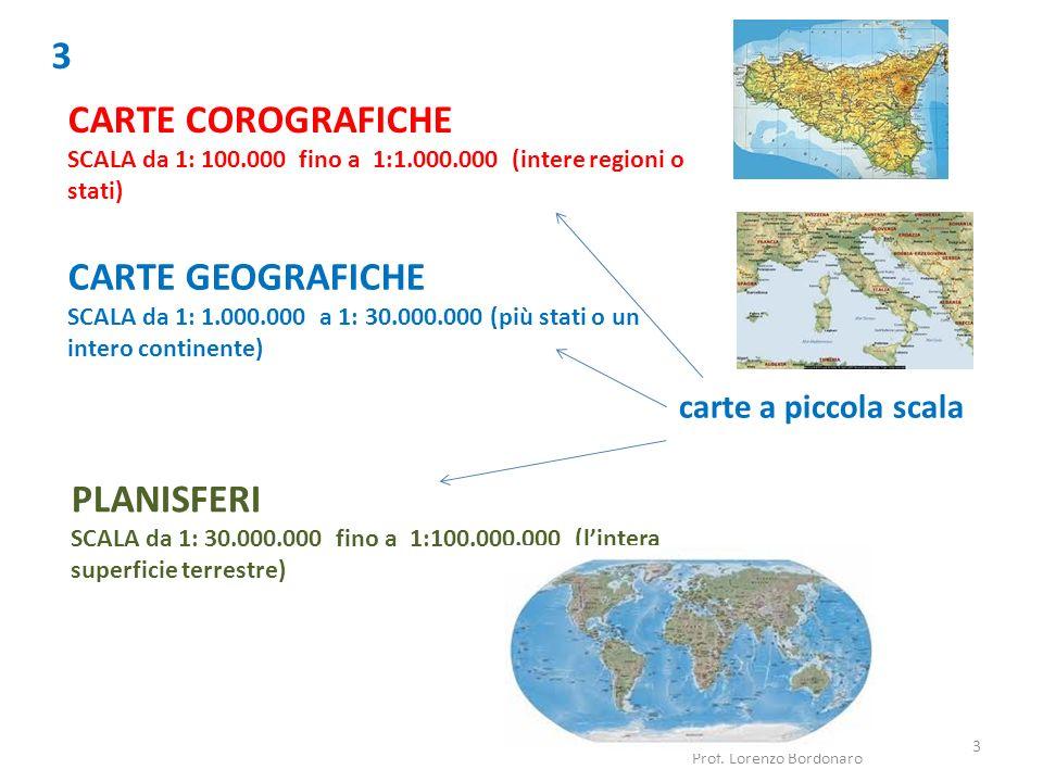 3 Prof. Lorenzo Bordonaro 3 CARTE GEOGRAFICHE SCALA da 1: 1.000.000 a 1: 30.000.000 (più stati o un intero continente) PLANISFERI SCALA da 1: 30.000.0