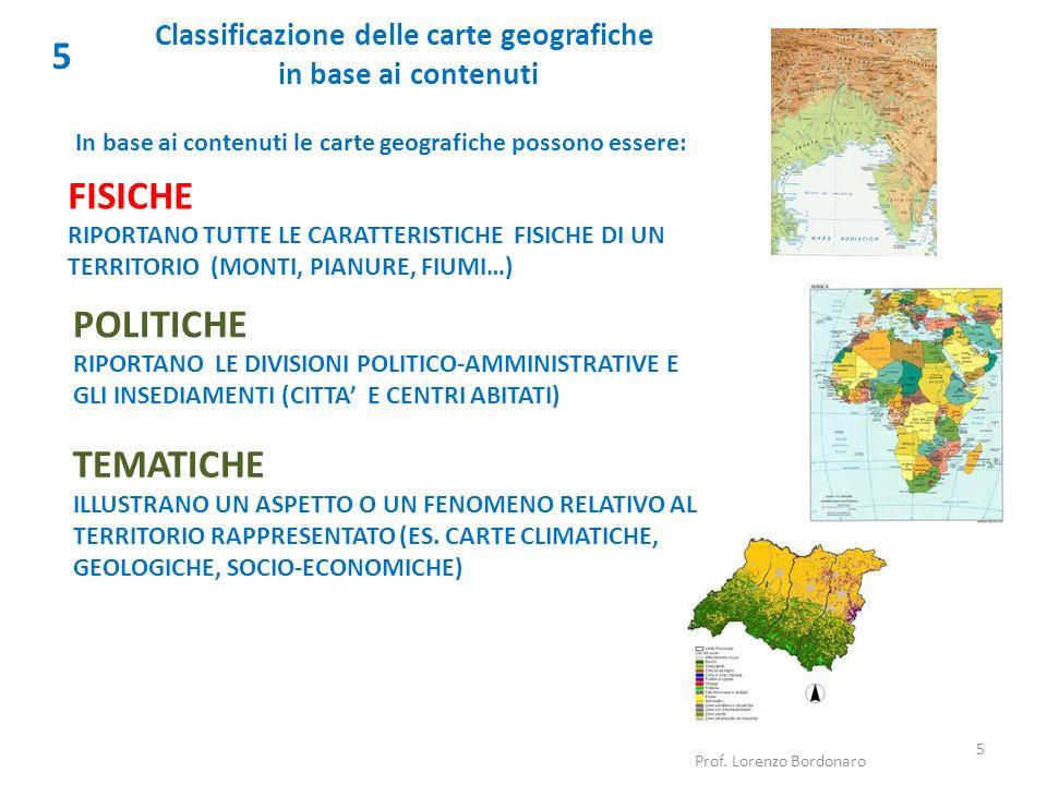 Classificazione delle carte geografiche in base ai contenuti 5 In base ai contenuti le carte geografiche possono essere: Prof. Lorenzo Bordonaro 5 FIS