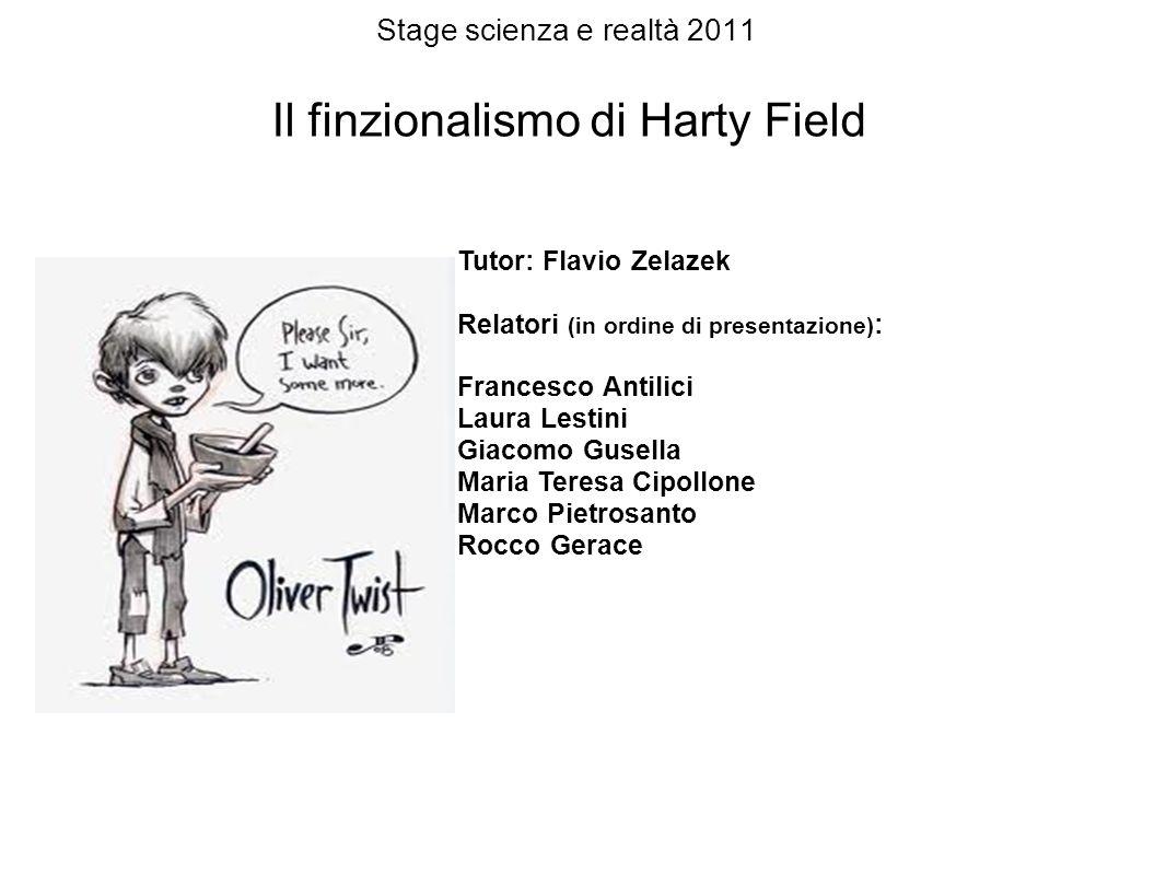 Stage scienza e realtà 2011 Il finzionalismo di Harty Field Tutor: Flavio Zelazek Relatori (in ordine di presentazione) : Francesco Antilici Laura Les