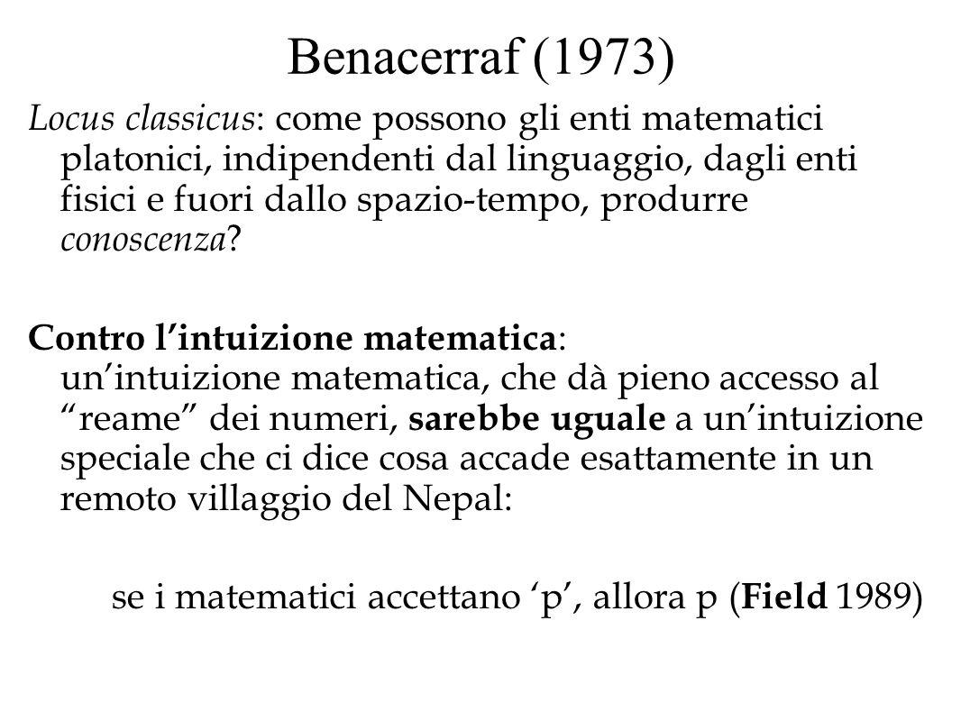 Benacerraf (1973) Locus classicus : come possono gli enti matematici platonici, indipendenti dal linguaggio, dagli enti fisici e fuori dallo spazio-te