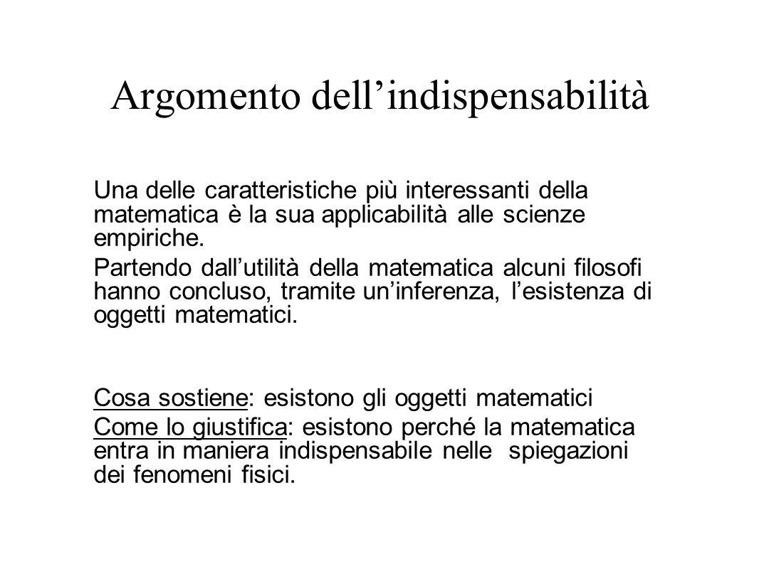 Argomento dellindispensabilità Una delle caratteristiche più interessanti della matematica è la sua applicabilità alle scienze empiriche. Partendo dal