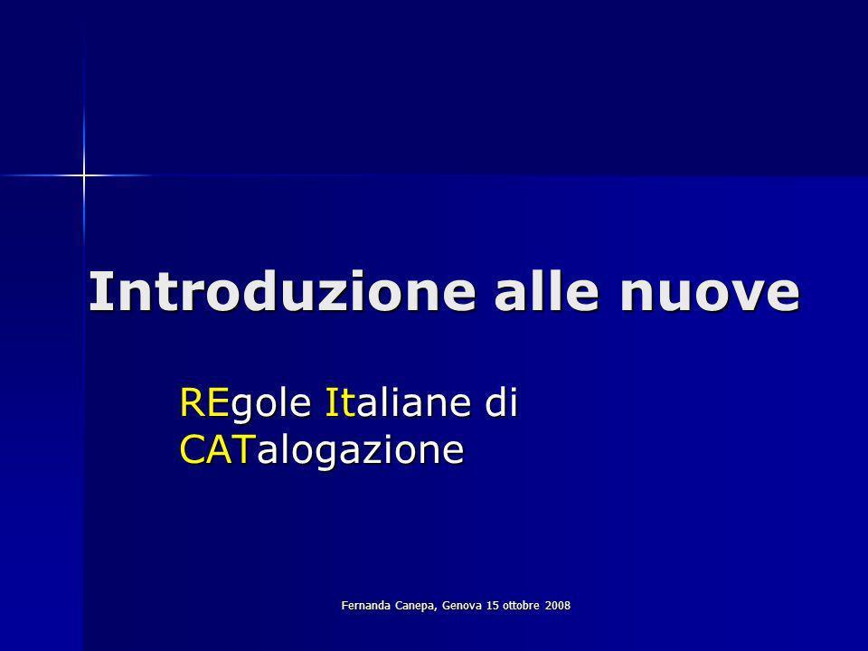 Fernanda Canepa, Genova 15 ottobre 2008 Introduzione alle nuove REgole Italiane di CATalogazione