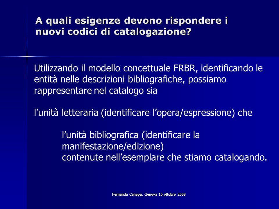 Fernanda Canepa, Genova 15 ottobre 2008 A quali esigenze devono rispondere i nuovi codici di catalogazione.