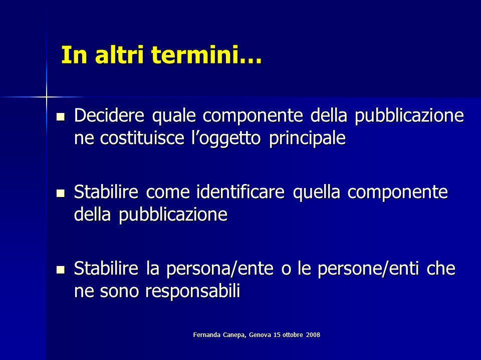 Fernanda Canepa, Genova 15 ottobre 2008 Intestazione principale REICAT ribadiscono il valore dellintestazione principale rispetto ad altri tipi di accesso proprio perché insieme al titolo permette di identificare lopera e le opere.