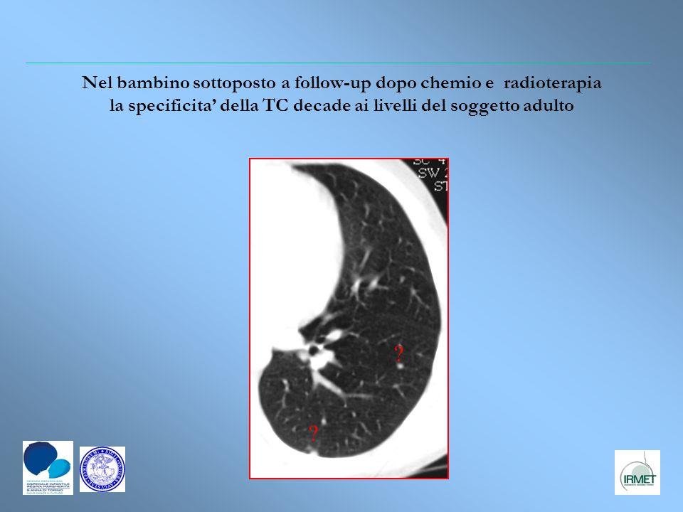 Nel bambino sottoposto a follow-up dopo chemio e radioterapia la specificita della TC decade ai livelli del soggetto adulto ? ?