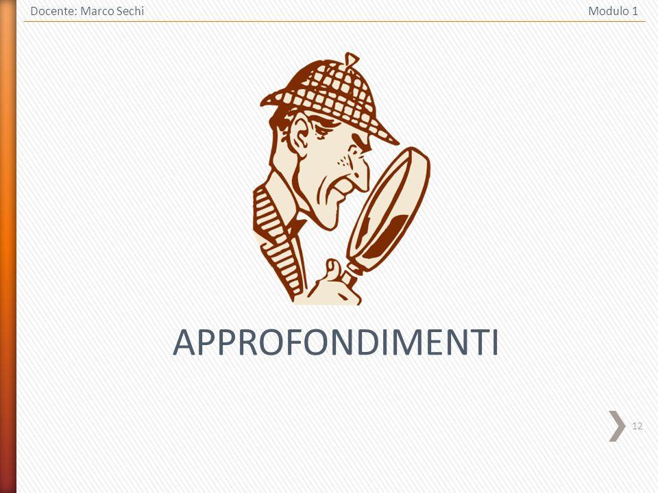 12 Docente: Marco Sechi Modulo 1 APPROFONDIMENTI