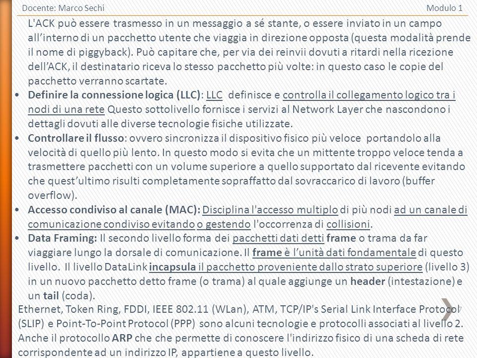 7 Docente: Marco Sechi Modulo 1 L'ACK può essere trasmesso in un messaggio a sé stante, o essere inviato in un campo allinterno di un pacchetto utente