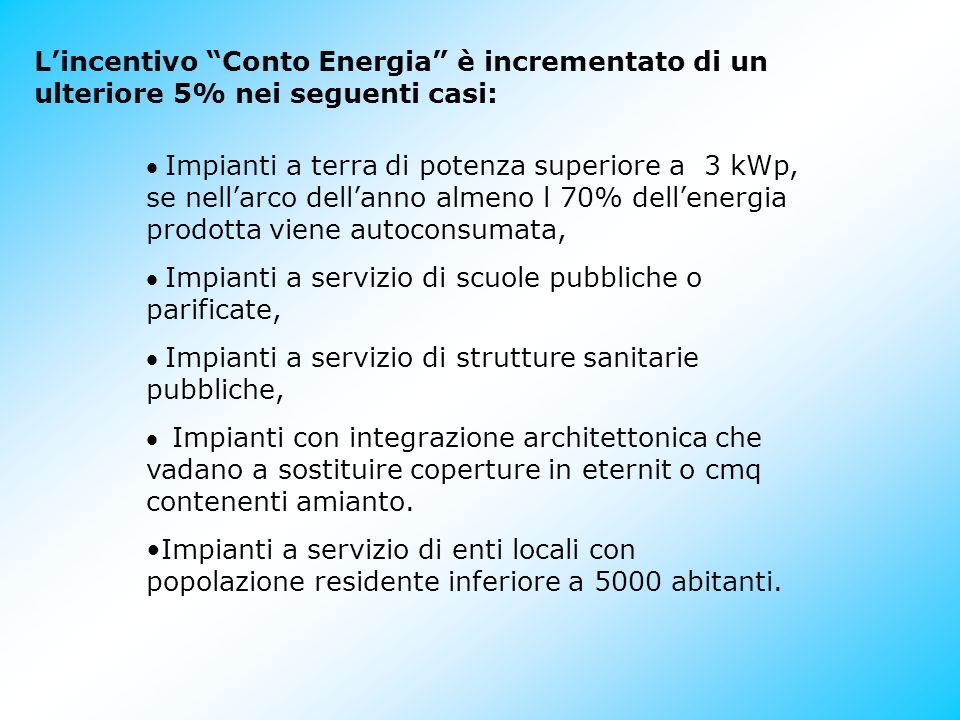 Lincentivo Conto Energia è incrementato di un ulteriore 5% nei seguenti casi: Impianti a terra di potenza superiore a 3 kWp, se nellarco dellanno alme