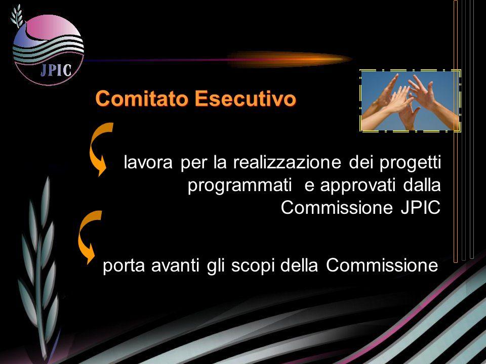 Comitato Esecutivo porta avanti gli scopi della Commissione lavora per la realizzazione dei progetti programmati e approvati dalla Commissione JPIC