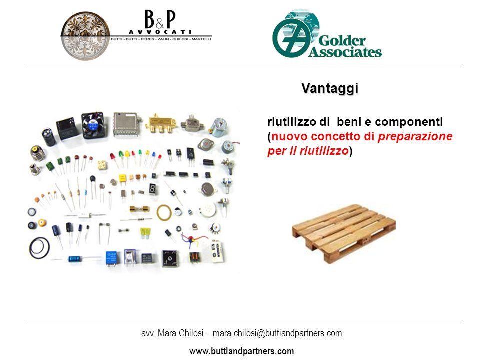 avv. Mara Chilosi – mara.chilosi@buttiandpartners.com www.buttiandpartners.com Vantaggi riutilizzo di beni e componenti (nuovo concetto di preparazion