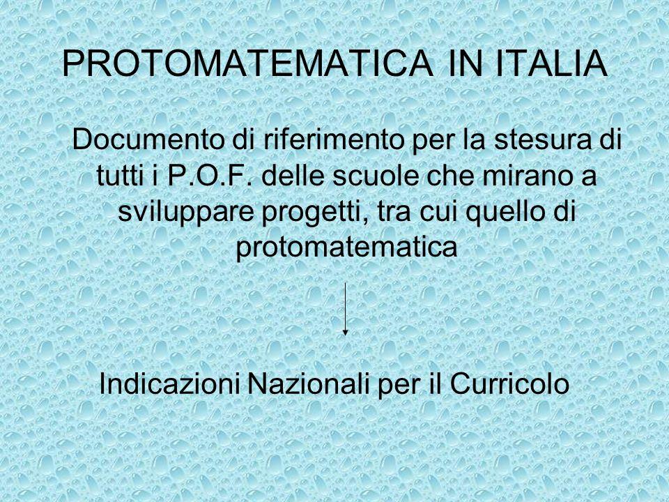 PROTOMATEMATICA IN ITALIA Documento di riferimento per la stesura di tutti i P.O.F. delle scuole che mirano a sviluppare progetti, tra cui quello di p
