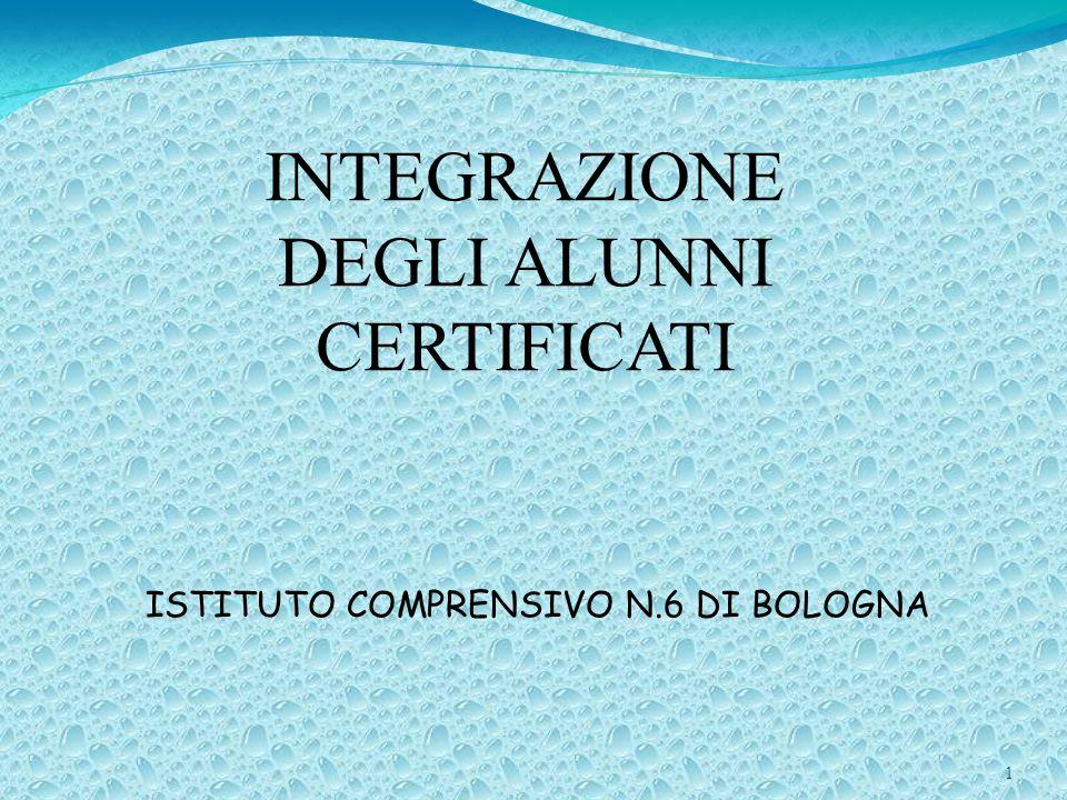 1 ISTITUTO COMPRENSIVO N.6 DI BOLOGNA INTEGRAZIONE DEGLI ALUNNI CERTIFICATI