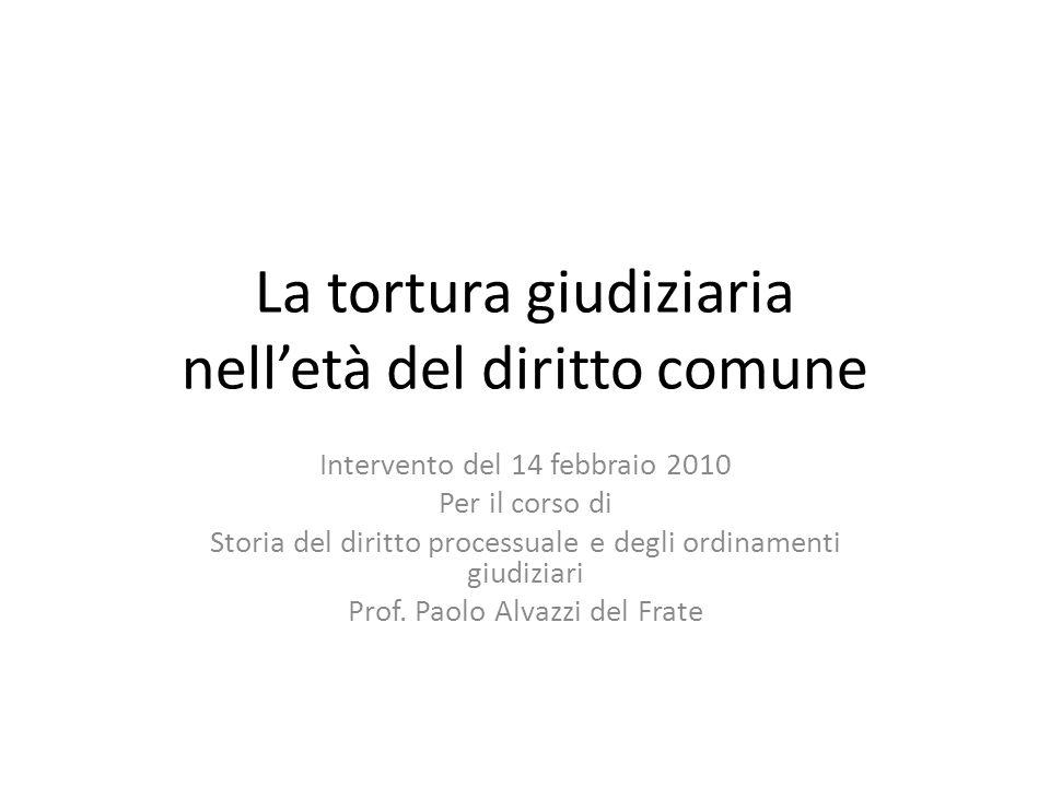 La tortura giudiziaria nelletà del diritto comune Intervento del 14 febbraio 2010 Per il corso di Storia del diritto processuale e degli ordinamenti g