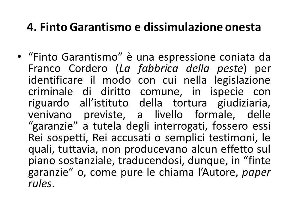 4. Finto Garantismo e dissimulazione onesta Finto Garantismo è una espressione coniata da Franco Cordero (La fabbrica della peste) per identificare il
