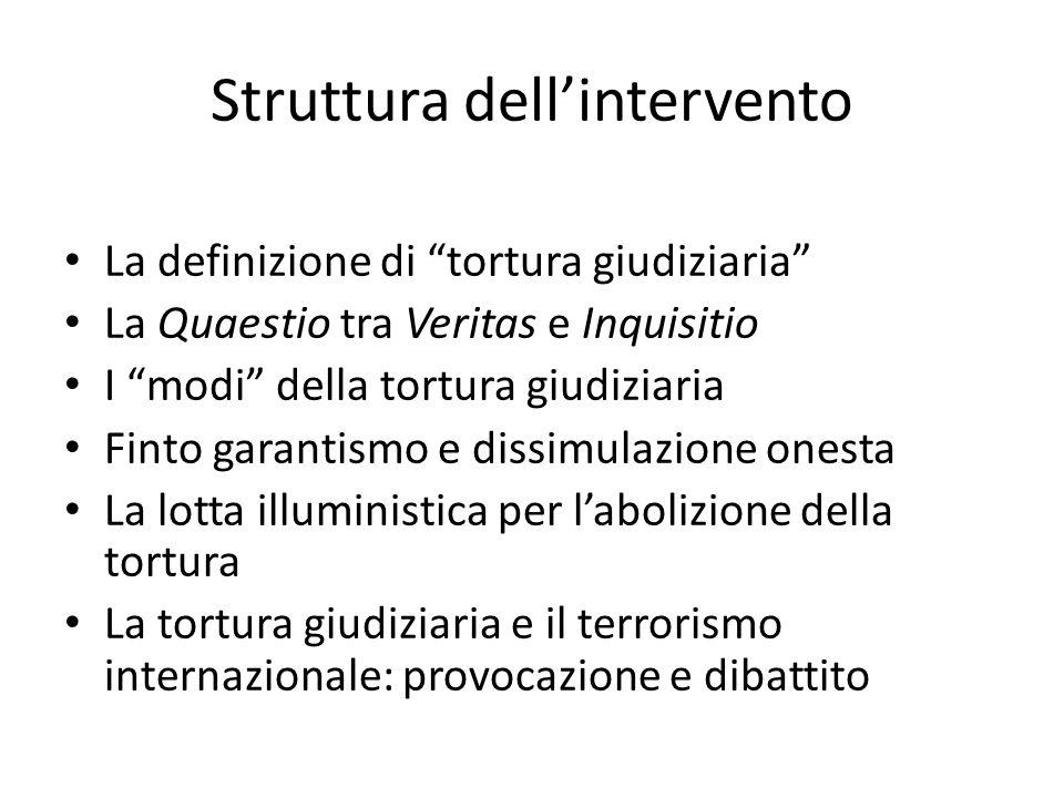 Struttura dellintervento La definizione di tortura giudiziaria La Quaestio tra Veritas e Inquisitio I modi della tortura giudiziaria Finto garantismo