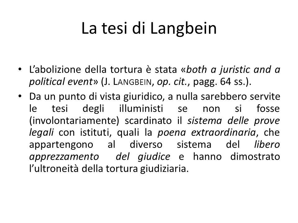 La tesi di Langbein Labolizione della tortura è stata «both a juristic and a political event» (J. L ANGBEIN, op. cit., pagg. 64 ss.). Da un punto di v