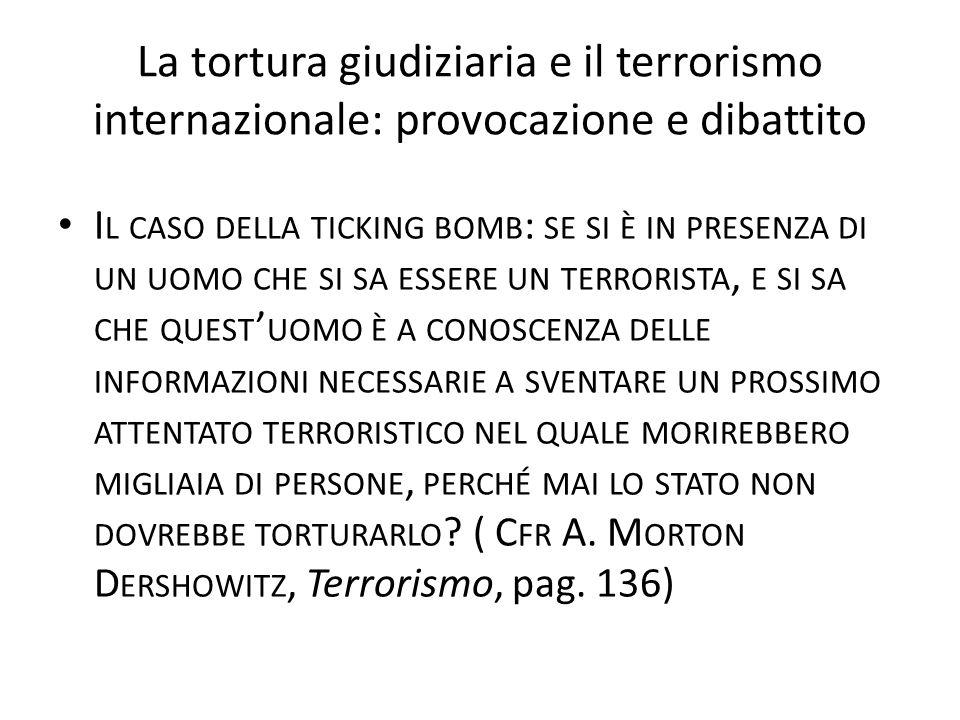La tortura giudiziaria e il terrorismo internazionale: provocazione e dibattito I L CASO DELLA TICKING BOMB : SE SI È IN PRESENZA DI UN UOMO CHE SI SA