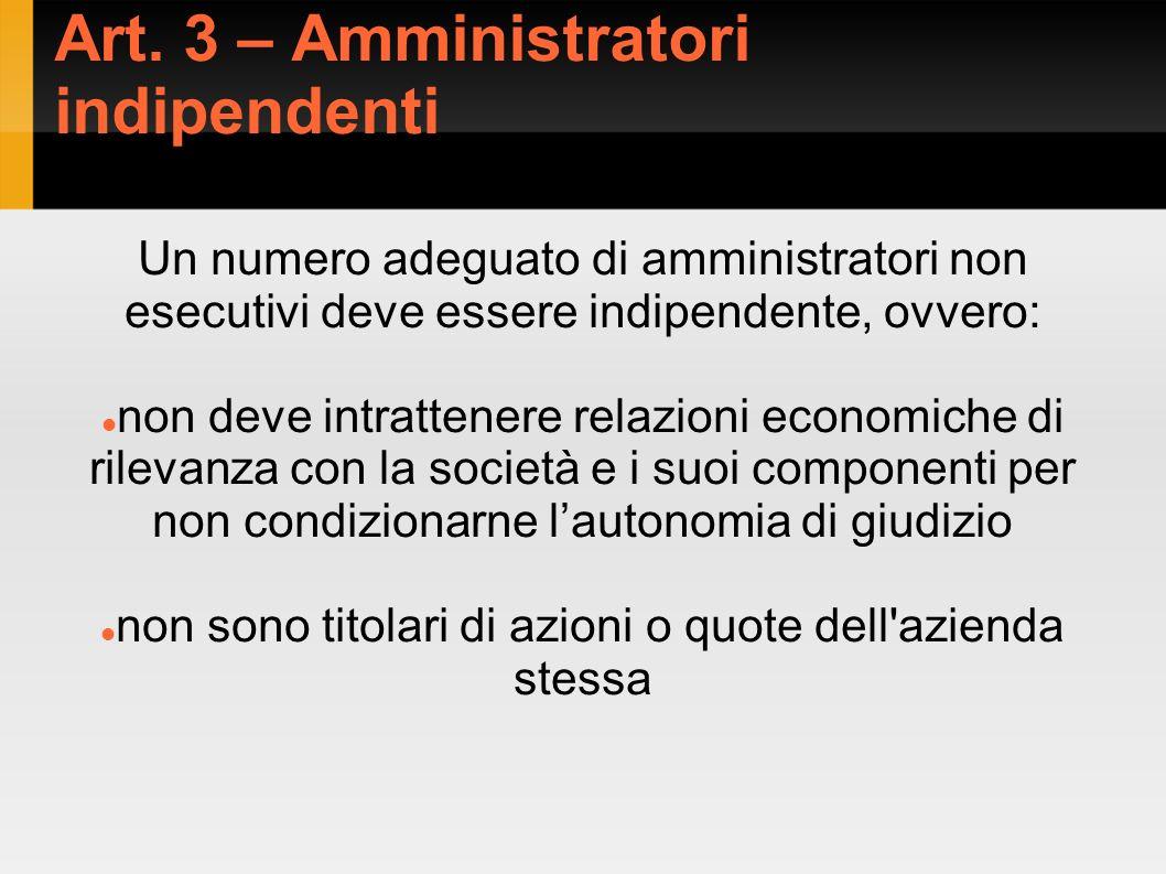 Art. 3 – Amministratori indipendenti Un numero adeguato di amministratori non esecutivi deve essere indipendente, ovvero: non deve intrattenere relazi