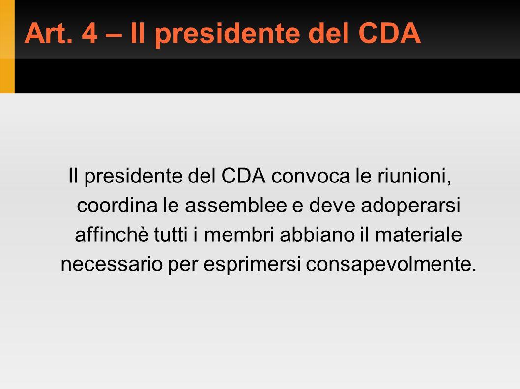 Art. 4 – Il presidente del CDA Il presidente del CDA convoca le riunioni, coordina le assemblee e deve adoperarsi affinchè tutti i membri abbiano il m