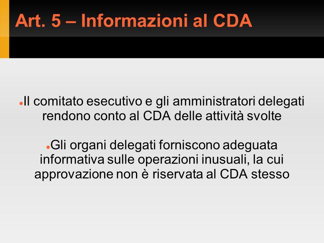 Art. 5 – Informazioni al CDA Il comitato esecutivo e gli amministratori delegati rendono conto al CDA delle attività svolte Gli organi delegati fornis
