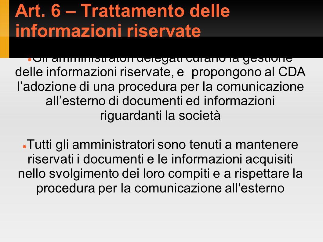 Art. 6 – Trattamento delle informazioni riservate Gli amministratori delegati curano la gestione delle informazioni riservate, e propongono al CDA lad
