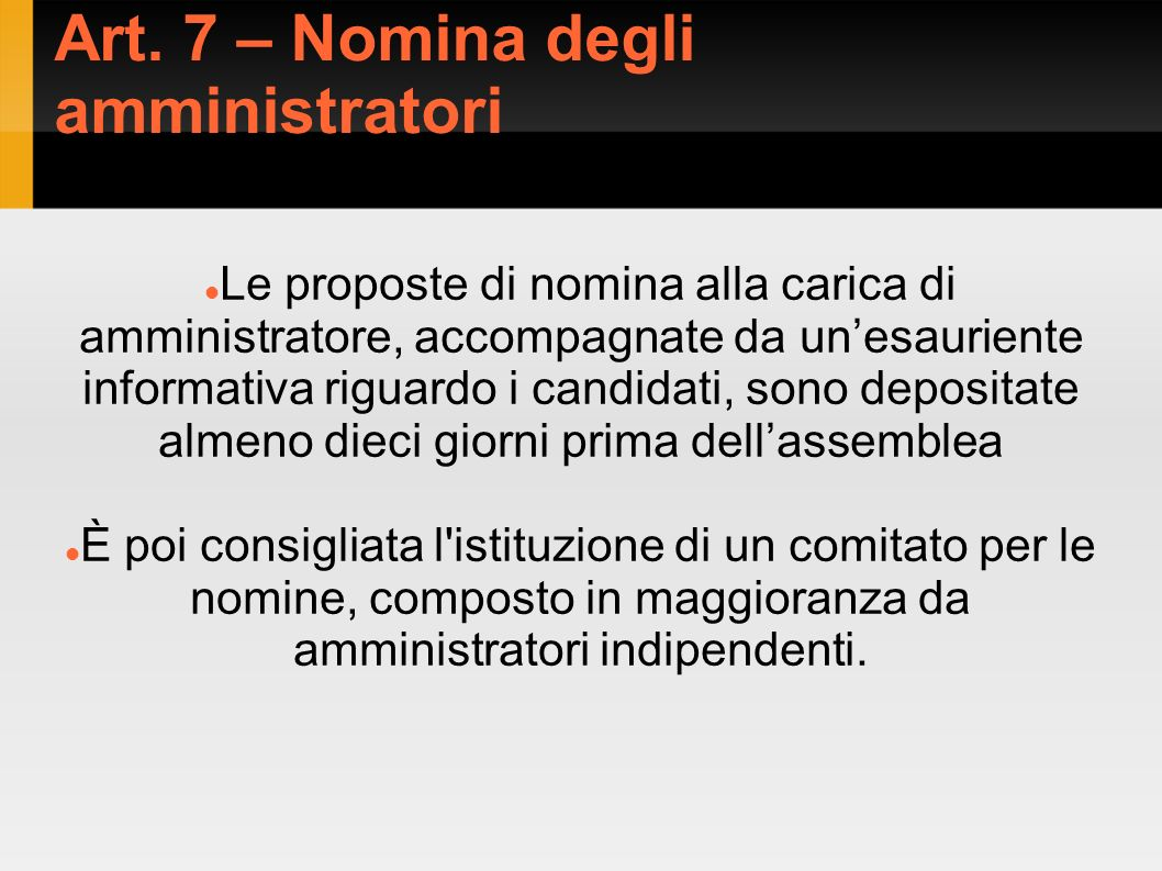 Art. 7 – Nomina degli amministratori Le proposte di nomina alla carica di amministratore, accompagnate da unesauriente informativa riguardo i candidat
