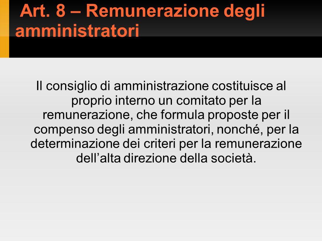 Art. 8 – Remunerazione degli amministratori Il consiglio di amministrazione costituisce al proprio interno un comitato per la remunerazione, che formu