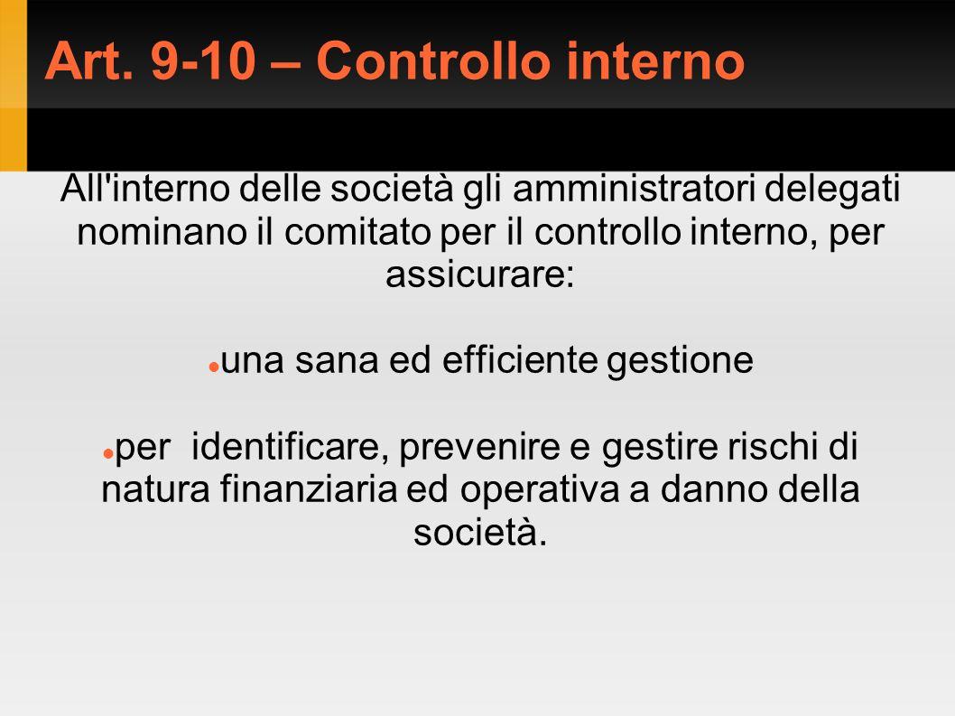 Art. 9-10 – Controllo interno All'interno delle società gli amministratori delegati nominano il comitato per il controllo interno, per assicurare: una