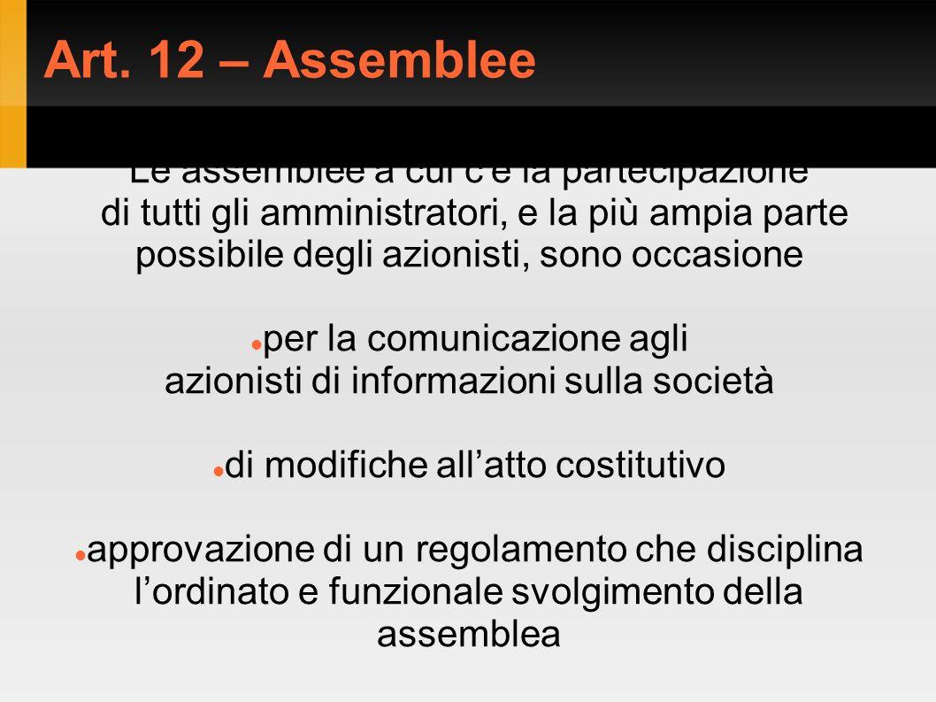 Art. 12 – Assemblee Le assemblee a cui c'è la partecipazione di tutti gli amministratori, e la più ampia parte possibile degli azionisti, sono occasio