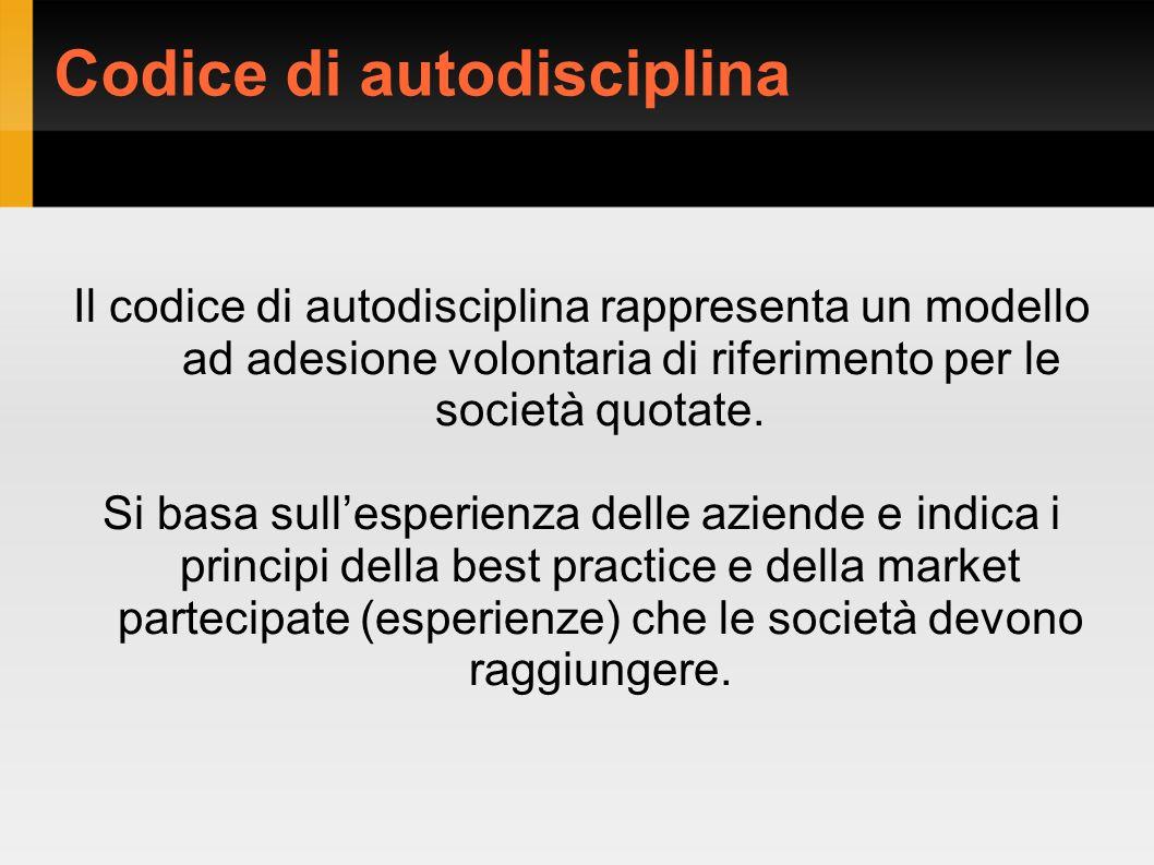 Codice di autodisciplina Il codice di autodisciplina rappresenta un modello ad adesione volontaria di riferimento per le società quotate.