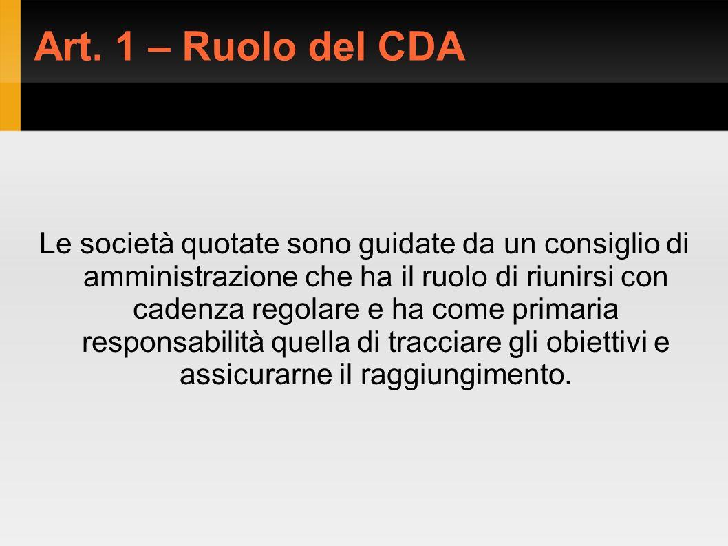 Art. 1 – Ruolo del CDA Le società quotate sono guidate da un consiglio di amministrazione che ha il ruolo di riunirsi con cadenza regolare e ha come p