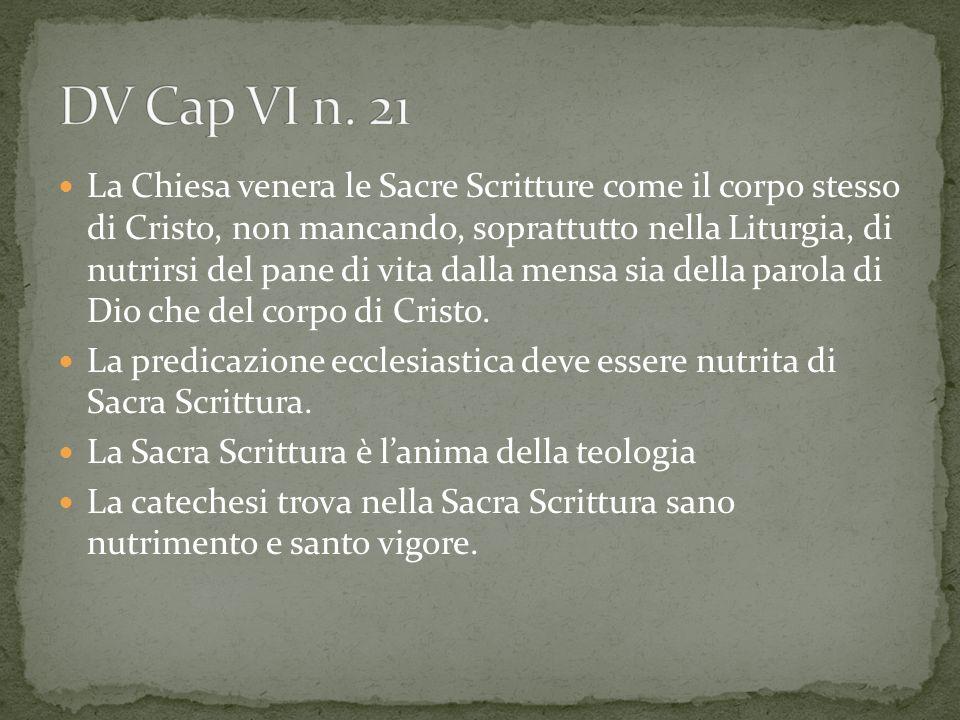 La Chiesa venera le Sacre Scritture come il corpo stesso di Cristo, non mancando, soprattutto nella Liturgia, di nutrirsi del pane di vita dalla mensa
