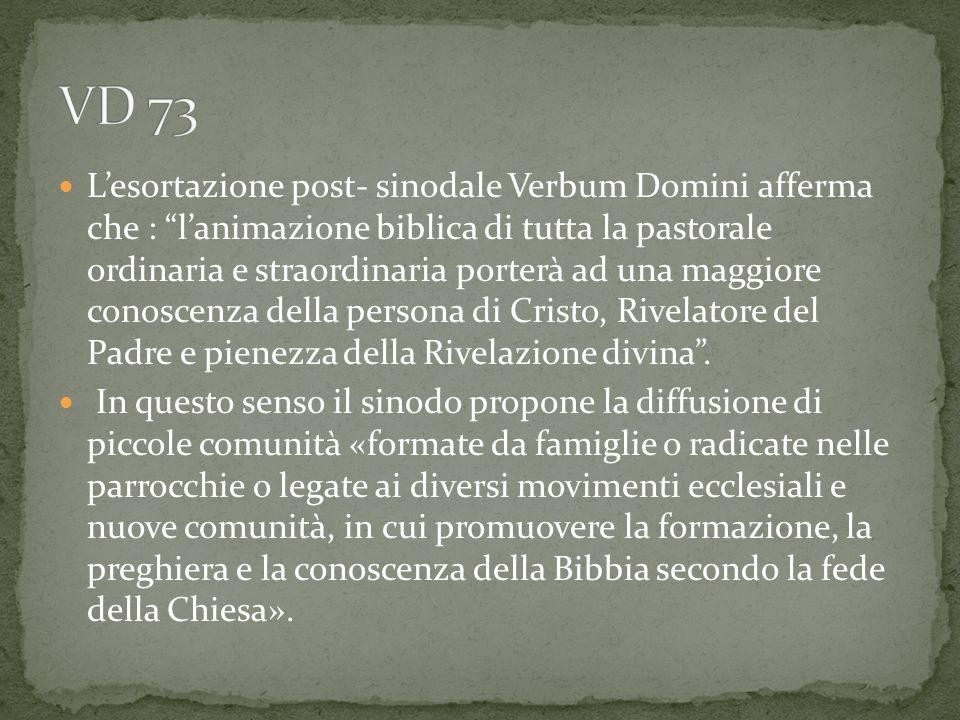 Lesortazione post- sinodale Verbum Domini afferma che : lanimazione biblica di tutta la pastorale ordinaria e straordinaria porterà ad una maggiore co