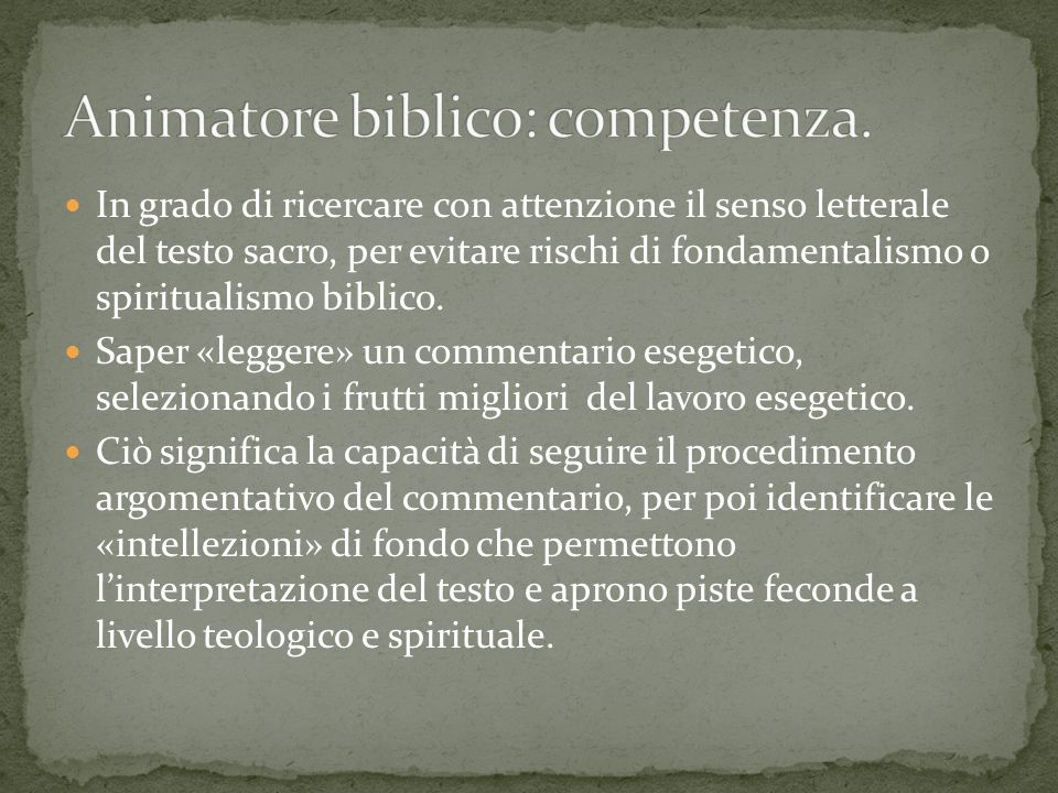 In grado di ricercare con attenzione il senso letterale del testo sacro, per evitare rischi di fondamentalismo o spiritualismo biblico. Saper «leggere