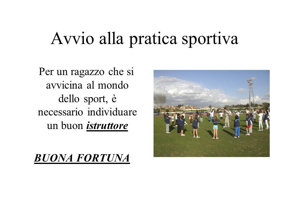 Avvio alla pratica sportiva Per un ragazzo che si avvicina al mondo dello sport, è necessario individuare un buon istruttore BUONA FORTUNA