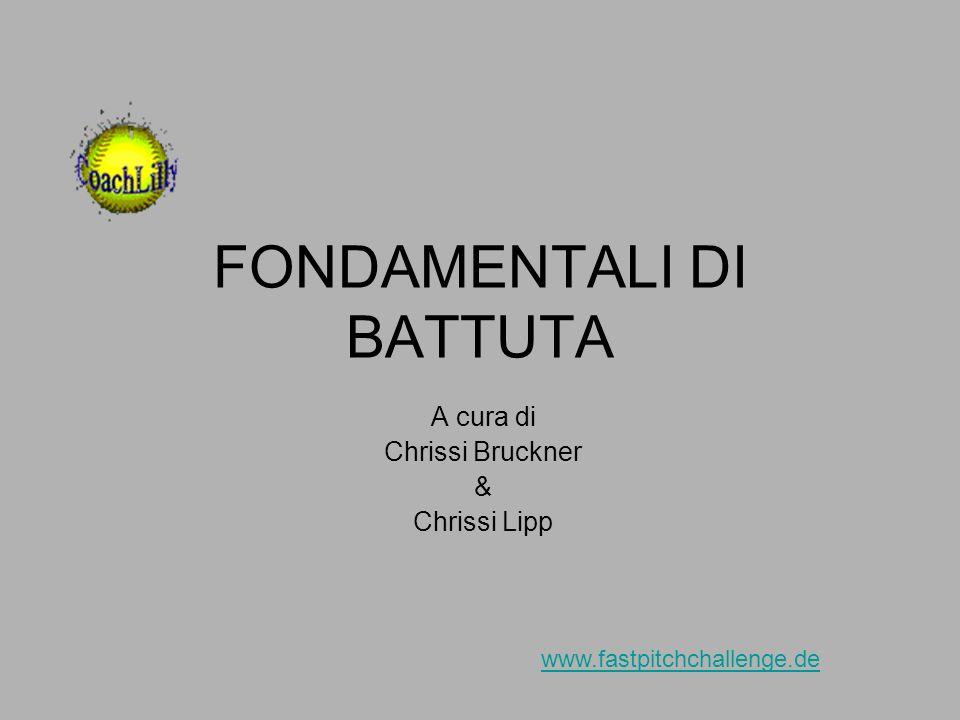 FONDAMENTALI DI BATTUTA A cura di Chrissi Bruckner & Chrissi Lipp www.fastpitchchallenge.de