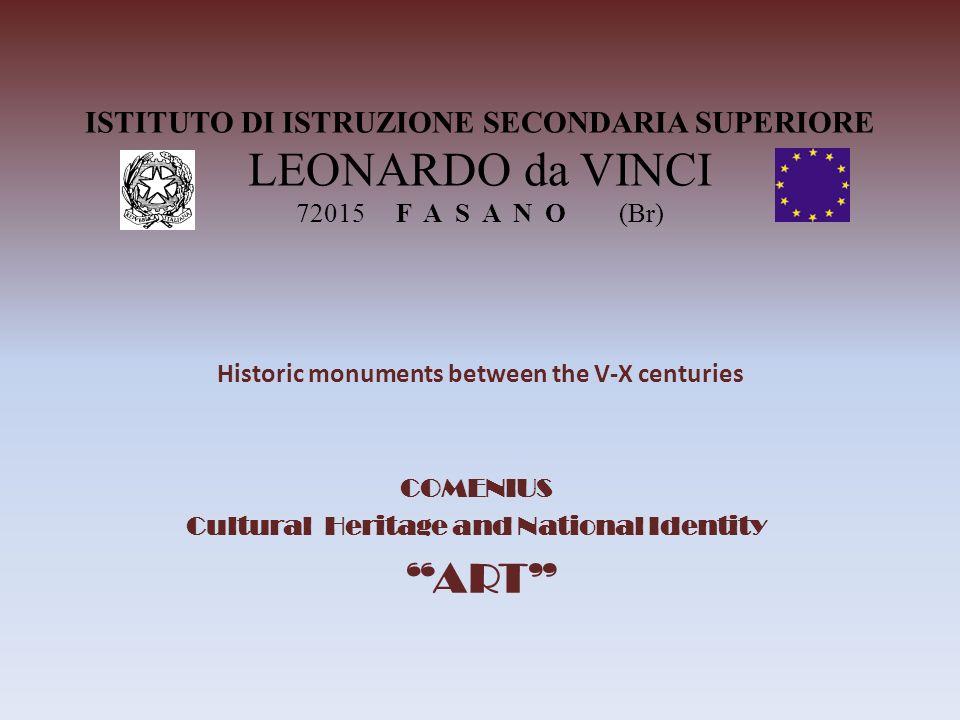 COMENIUS Cultural Heritage and National Identity ART ISTITUTO DI ISTRUZIONE SECONDARIA SUPERIORE LEONARDO da VINCI 72015 F A S A N O (Br) Historic mon