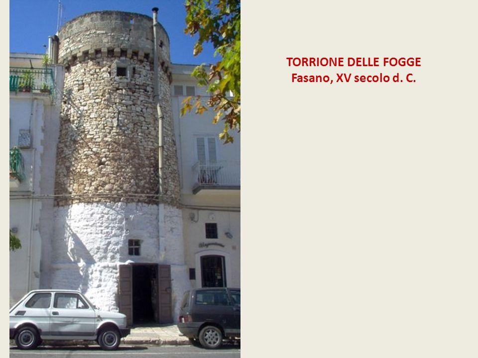 TORRIONE DELLE FOGGE Fasano, XV secolo d. C.