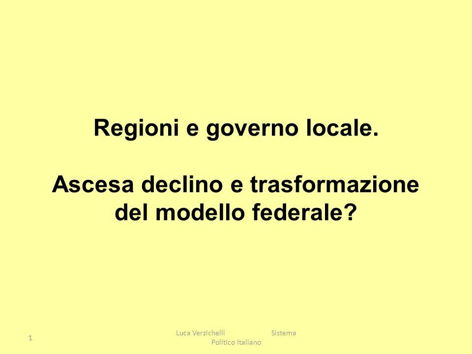 1 Luca Verzichelli Sistema Politico Italiano Regioni e governo locale. Ascesa declino e trasformazione del modello federale?