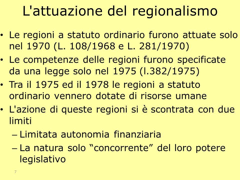 7 L'attuazione del regionalismo Le regioni a statuto ordinario furono attuate solo nel 1970 (L. 108/1968 e L. 281/1970) Le competenze delle regioni fu