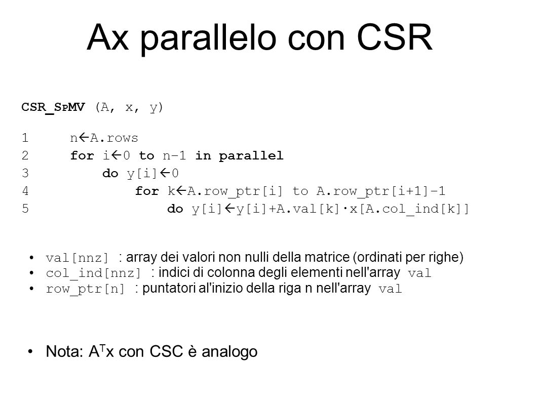 Formati convenzionali: CSC CSC - Compressed Sparse Columns o Memorizzazione per colonne o Efficiente: memorizza n + nnz indici o puntatori o Adatto per y A T x risoluzione di problemi di programmazione lineare o Non adatto per y Ax