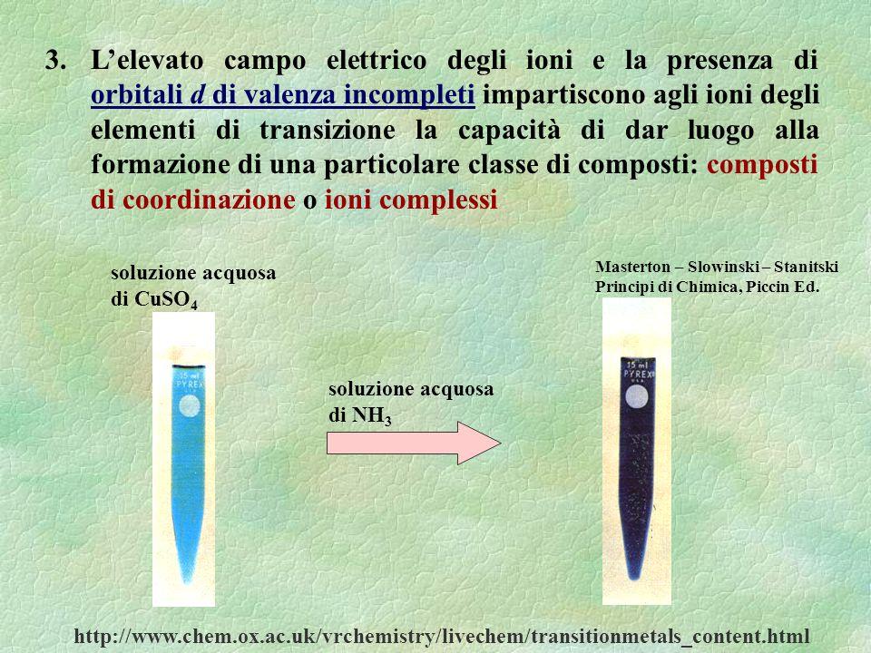 3. Lelevato campo elettrico degli ioni e la presenza di orbitali d di valenza incompleti impartiscono agli ioni degli elementi di transizione la capac