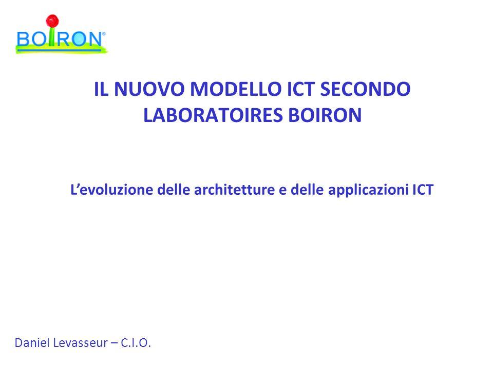 Daniel Levasseur – C.I.O. Levoluzione delle architetture e delle applicazioni ICT IL NUOVO MODELLO ICT SECONDO LABORATOIRES BOIRON