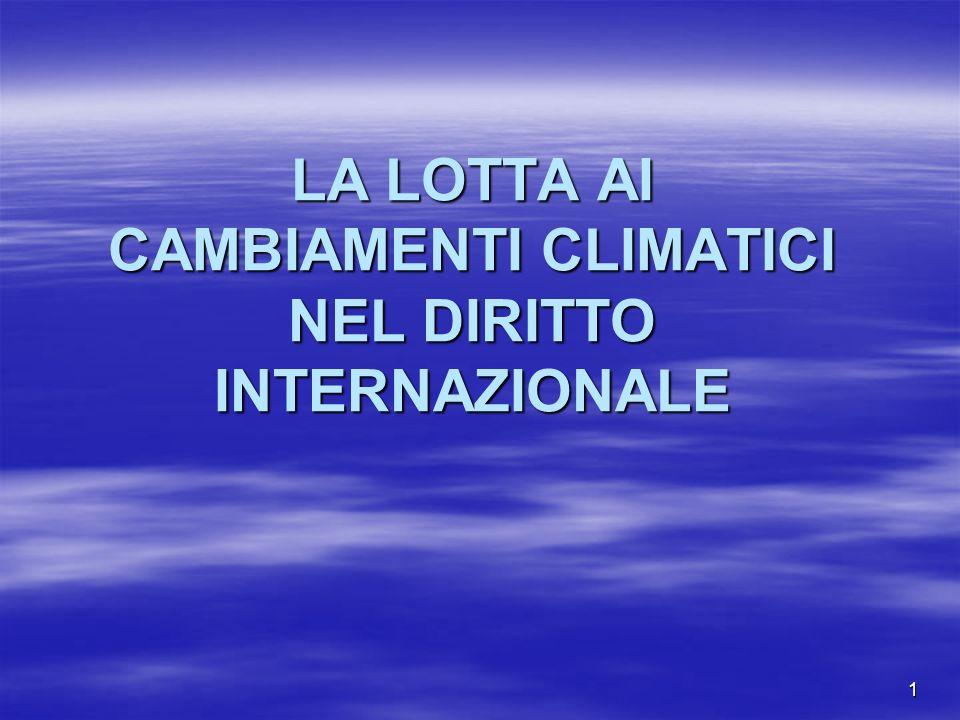 Il Protocollo di Kyoto Adottato alla COP3 a Kyoto nel 1997, in vigore dal 16/2/2005 ex art.